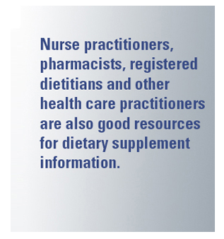 Other health care practitioners are also good resources for dietary supplement information